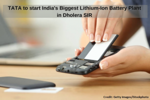 TATA to start India's Biggest Lithium-Ion Battery Plant in Dholera SIR
